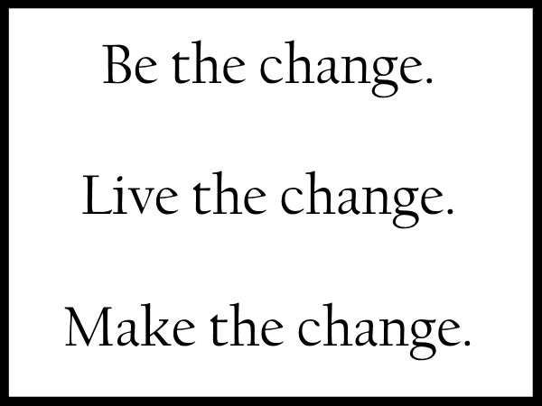 be the change live the change make the change
